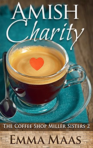 Amish Charity: An Amish Romance (The Coffee Shop Miller Sisters Book 2)