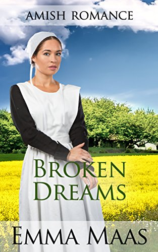 Amish Romance: Broken Dreams (Ellie's Hopes Book 1)