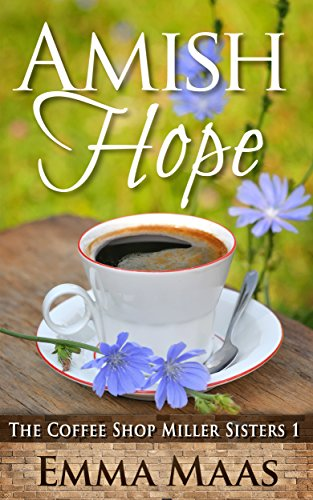 Amish Hope: An Amish Romance (The Coffee Shop Miller Sisters Book 1)
