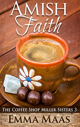 Amish Faith: An Amish Romance (The Coffee Shop Miller Sisters Book 3)