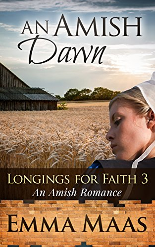 An Amish Dawn: An Amish Romance (Longings for Faith Book 3)