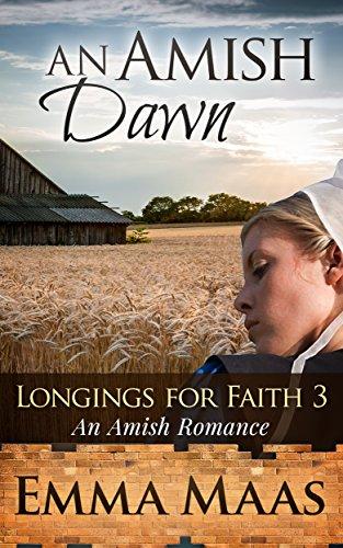 An Amish Dawn: An Amish Romance (Longings for Faith Book 3)
