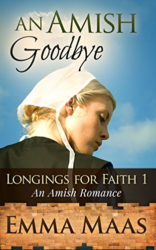 An Amish Goodbye: An Amish Romance (Longings for Faith Book 1)