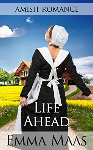 Amish Romance: Life Ahead (Ellie's Hopes Book 3)