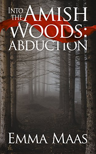 Into the Amish Woods: Abduction: An Amish Romance Suspense (Dangerous Hearts Book 2)